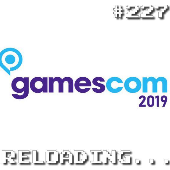Reloading #227 – Gamescom 2019